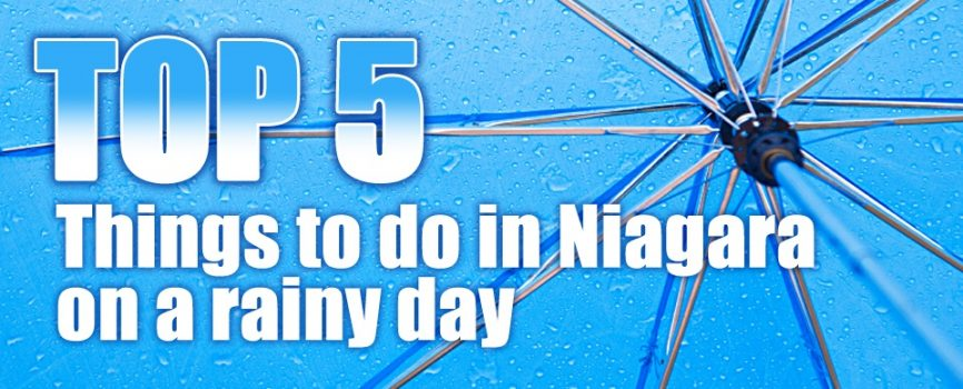 Top 5 Rainy Day Options in Niagara Falls